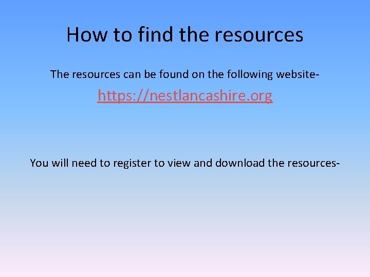 How to find the resources The resources can be found on the following website-