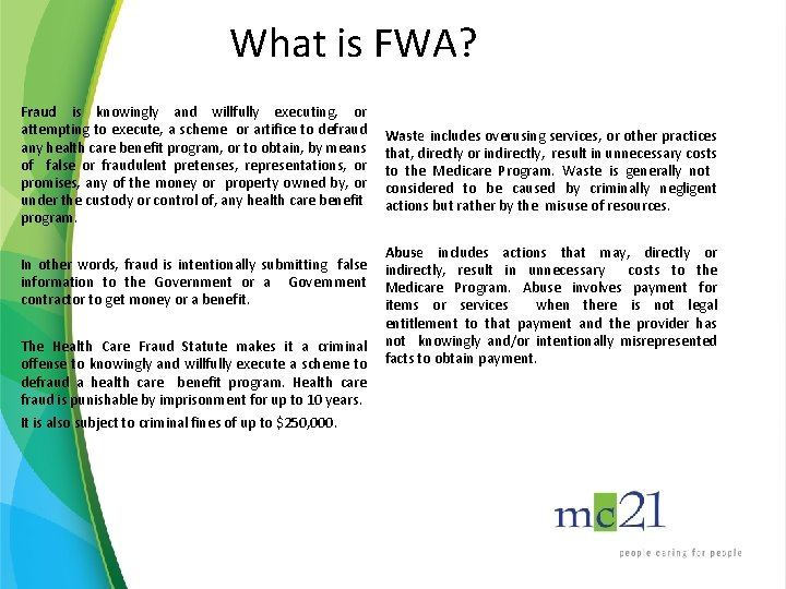 What is FWA? Fraud is knowingly and willfully executing, or attempting to execute, a