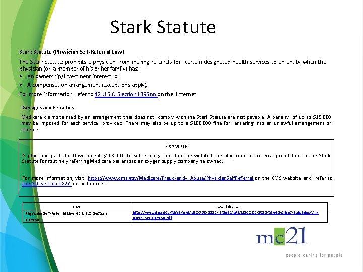 Stark Statute (Physician Self-Referral Law) The Stark Statute prohibits a physician from making referrals