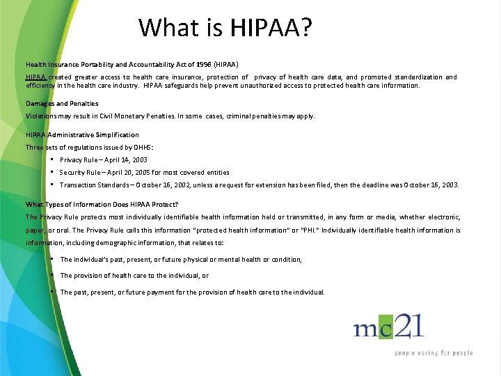 What is HIPAA? Health Insurance Portability and Accountability Act of 1996 (HIPAA) HIPAA created