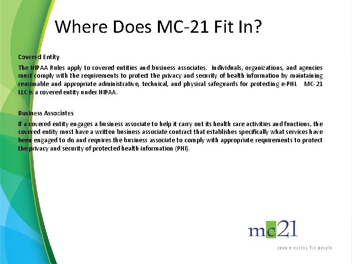 Where Does MC-21 Fit In? Covered Entity The HIPAA Rules apply to covered entities