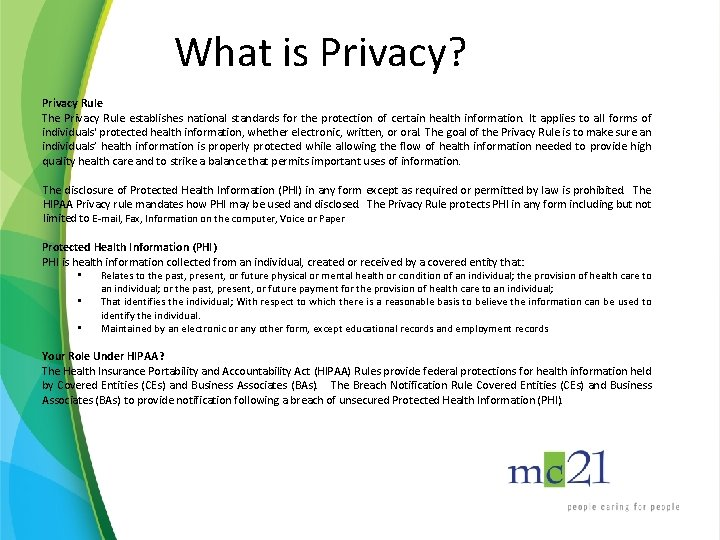 What is Privacy? Privacy Rule The Privacy Rule establishes national standards for the protection