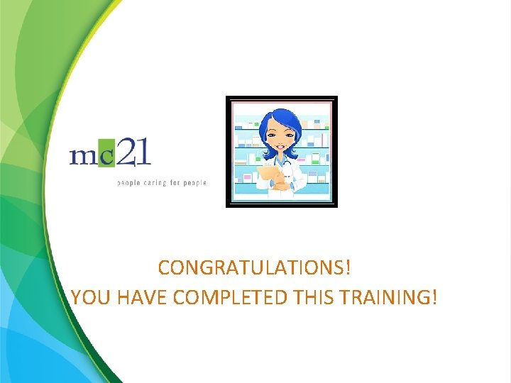 CONGRATULATIONS! YOU HAVE COMPLETED THIS TRAINING!