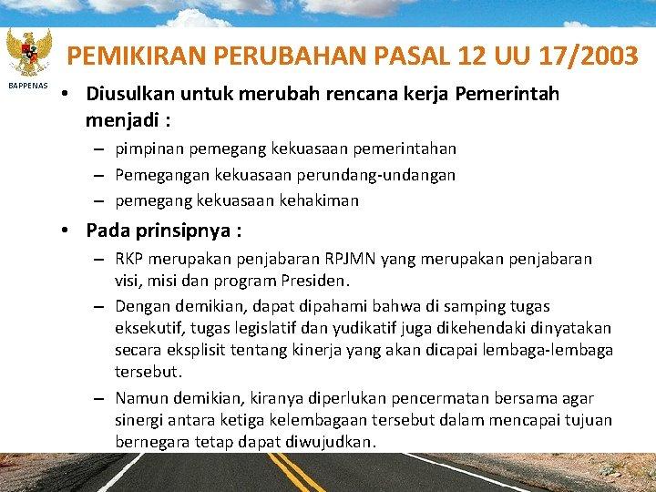 PEMIKIRAN PERUBAHAN PASAL 12 UU 17/2003 BAPPENAS • Diusulkan untuk merubah rencana kerja Pemerintah