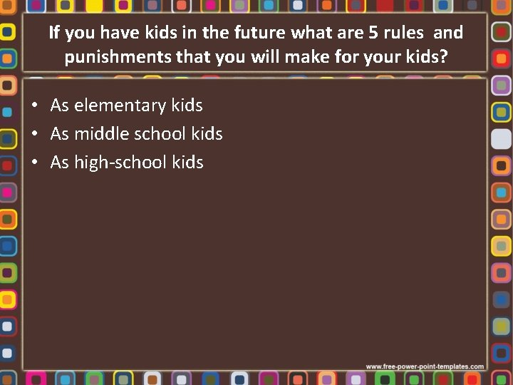 If you have kids in the future what are 5 rules and punishments that