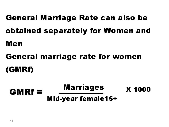 General Marriage Rate can also be obtained separately for Women and Men General marriage