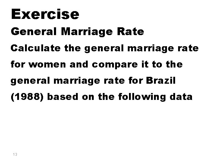 Exercise General Marriage Rate Calculate the general marriage rate for women and compare it