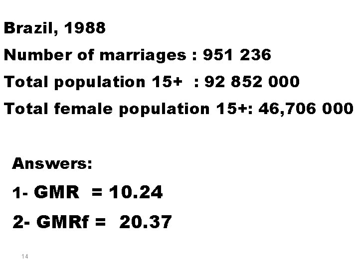 Brazil, 1988 Number of marriages : 951 236 Total population 15+ : 92 852