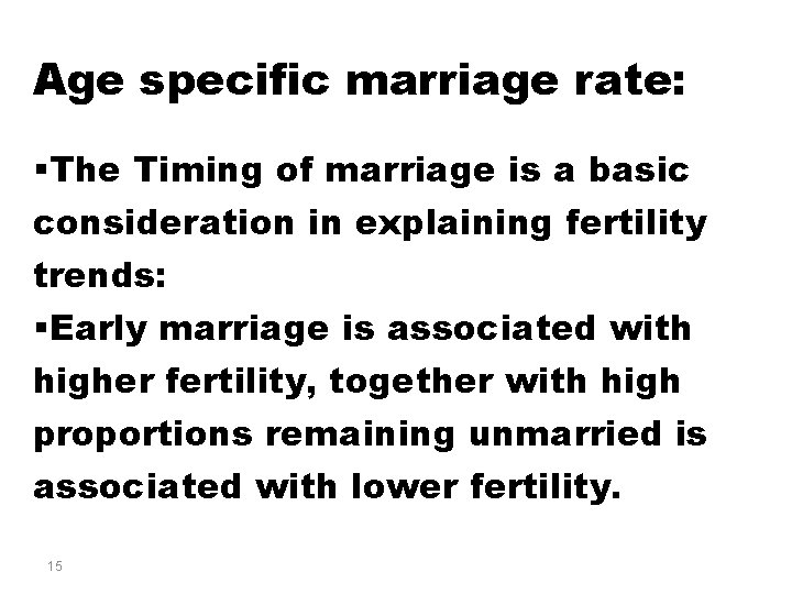 Age specific marriage rate: §The Timing of marriage is a basic consideration in explaining