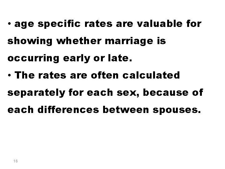 • age specific rates are valuable for showing whether marriage is occurring early