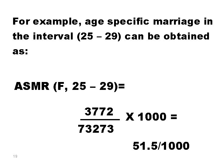 For example, age specific marriage in the interval (25 – 29) can be obtained
