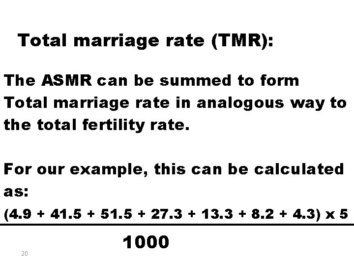 Total marriage rate (TMR): The ASMR can be summed to form Total marriage rate