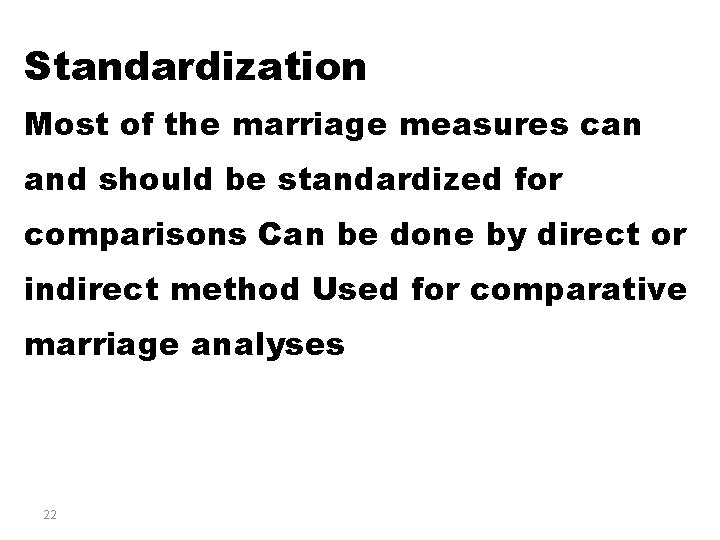 Standardization Most of the marriage measures can and should be standardized for comparisons Can