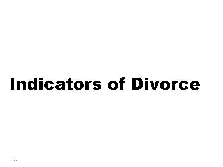 Indicators of Divorce 26