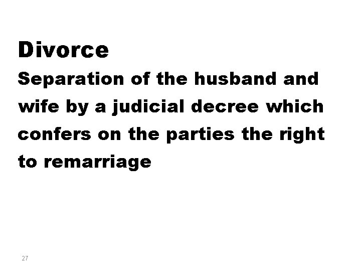 Divorce Separation of the husband wife by a judicial decree which confers on the