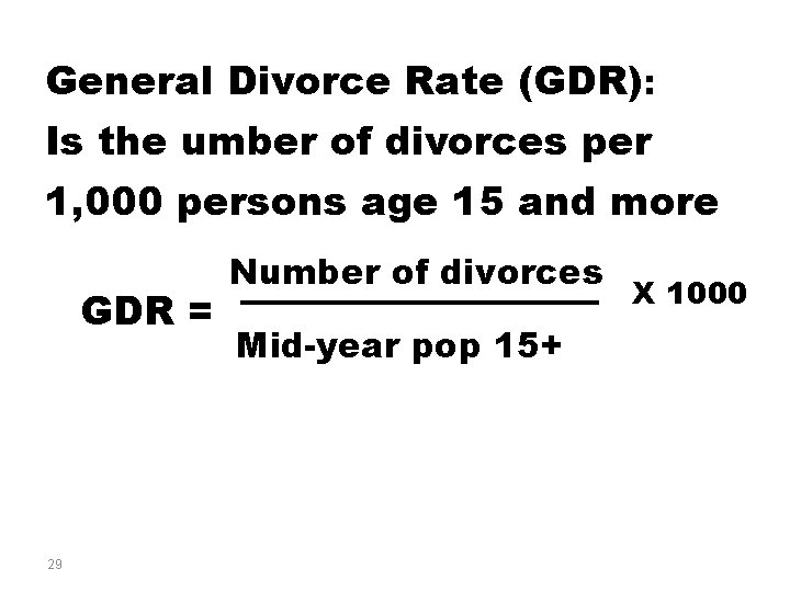 General Divorce Rate (GDR): Is the umber of divorces per 1, 000 persons age