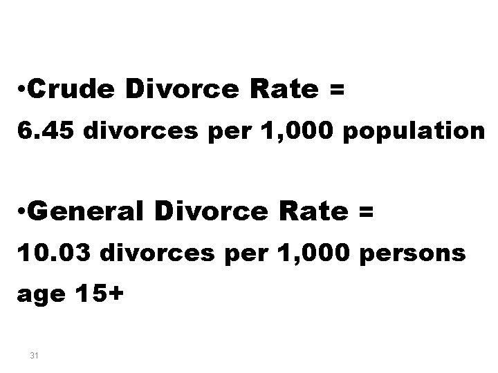 • Crude Divorce Rate = 6. 45 divorces per 1, 000 population •