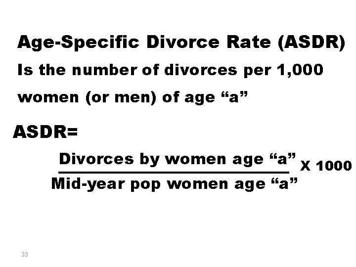 Age-Specific Divorce Rate (ASDR) Is the number of divorces per 1, 000 women (or