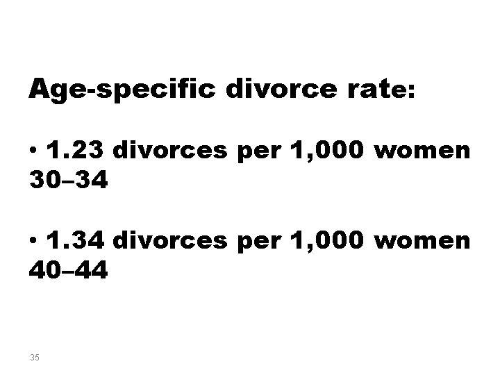 Age-specific divorce rate: • 1. 23 divorces per 1, 000 women 30– 34 •