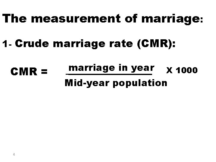 The measurement of marriage: 1 - Crude marriage rate (CMR): CMR = 4 marriage