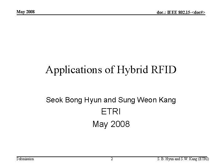 May 2008 doc. : IEEE 802. 15 -<doc#> Applications of Hybrid RFID Seok Bong