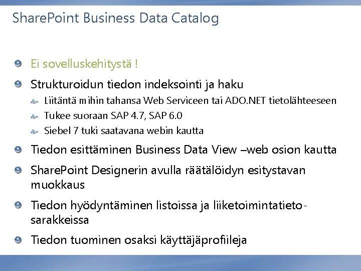 Share. Point Business Data Catalog Ei sovelluskehitystä ! Strukturoidun tiedon indeksointi ja haku Liitäntä