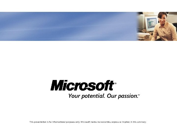 This presentation is for informational purposes only. Microsoft makes no warranties, express or implied,