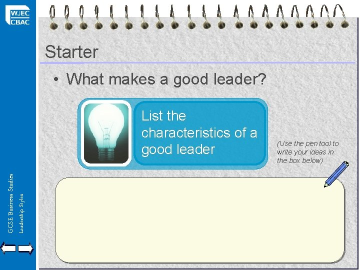 Starter • What makes a good leader? Leadership Styles GCSE Business Studies List the