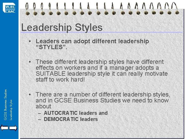 "Leadership Styles • Leaders can adopt different leadership ""STYLES"". Leadership Styles GCSE Business Studies"