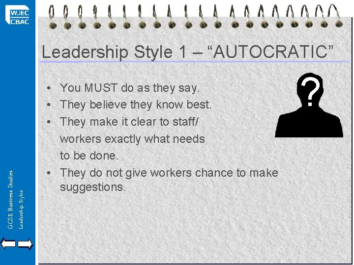 """Leadership Styles GCSE Business Studies Leadership Style 1 – """"AUTOCRATIC"""" • You MUST do"""