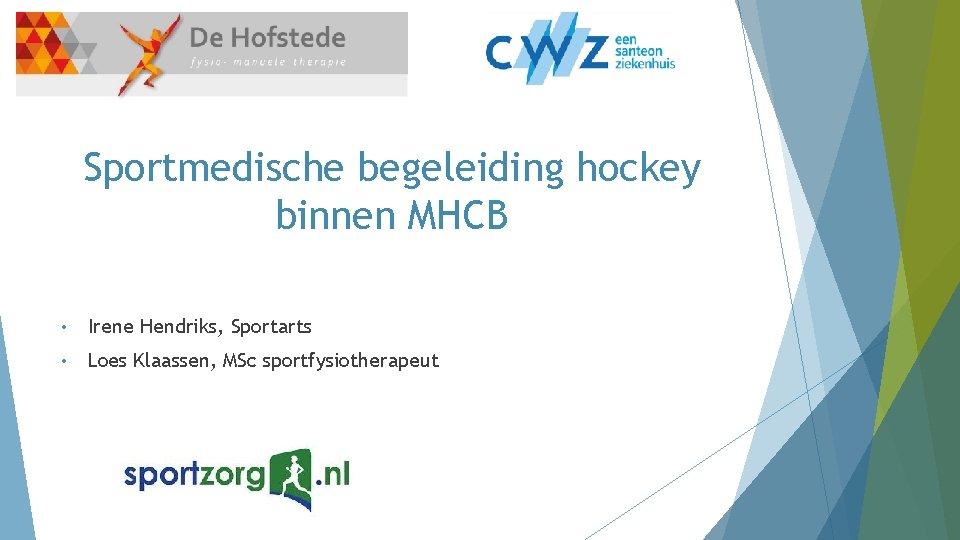 Sportmedische begeleiding hockey binnen MHCB • Irene Hendriks, Sportarts • Loes Klaassen, MSc sportfysiotherapeut