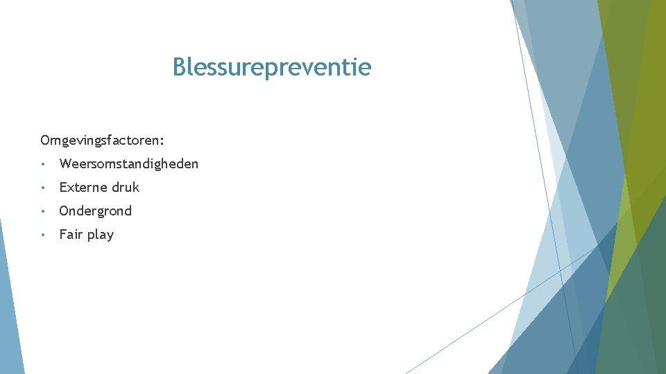 Blessurepreventie Omgevingsfactoren: • Weersomstandigheden • Externe druk • Ondergrond • Fair play