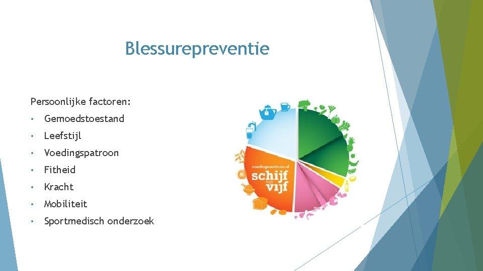 Blessurepreventie Persoonlijke factoren: • Gemoedstoestand • Leefstijl • Voedingspatroon • Fitheid • Kracht •