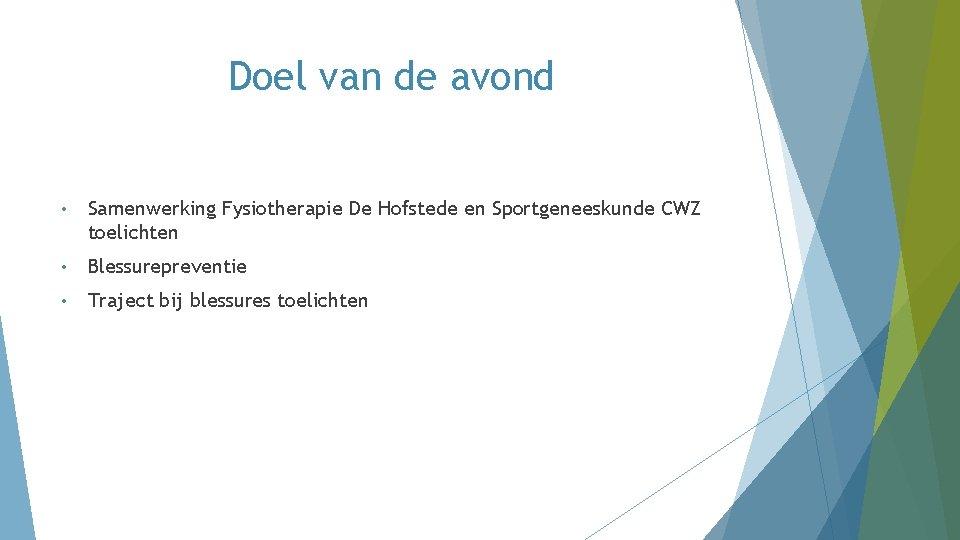 Doel van de avond • Samenwerking Fysiotherapie De Hofstede en Sportgeneeskunde CWZ toelichten •
