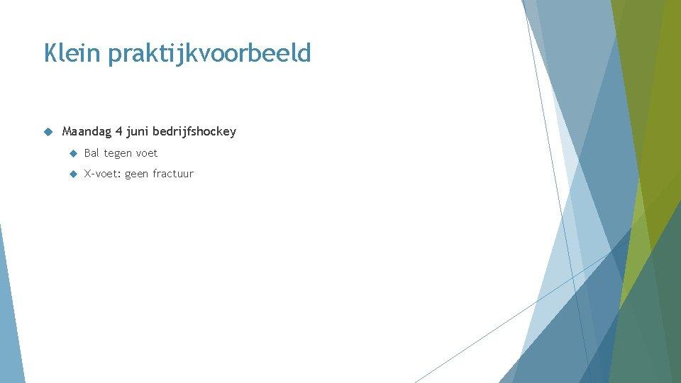 Klein praktijkvoorbeeld Maandag 4 juni bedrijfshockey Bal tegen voet X-voet: geen fractuur