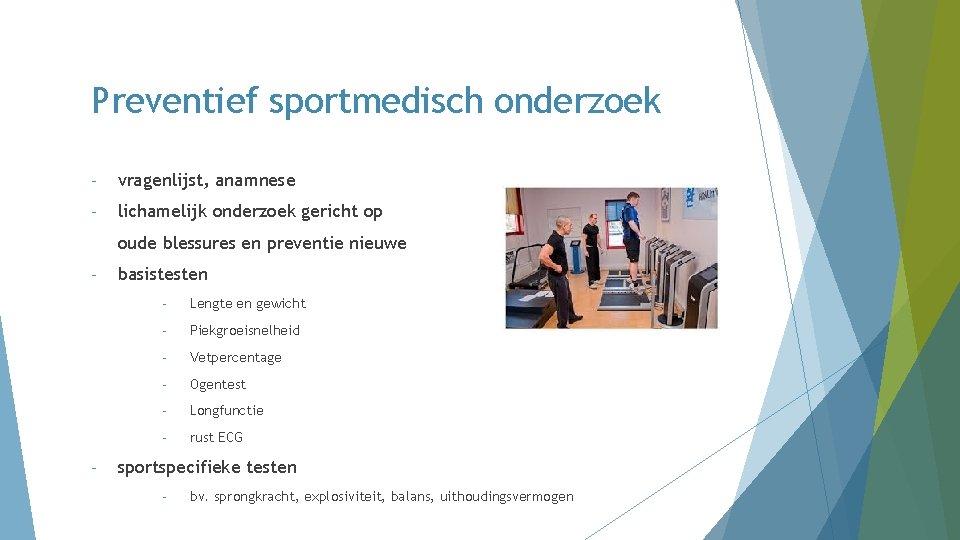Preventief sportmedisch onderzoek - vragenlijst, anamnese - lichamelijk onderzoek gericht op oude blessures en