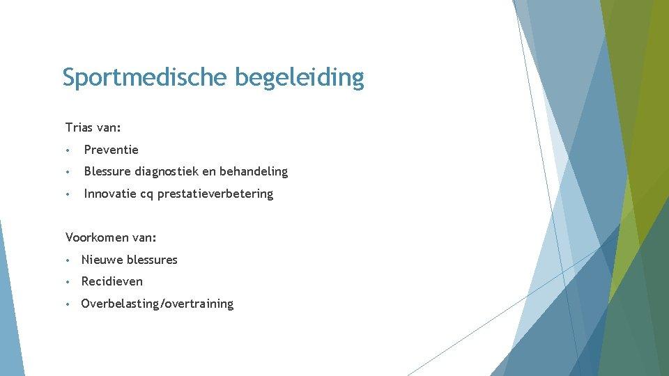 Sportmedische begeleiding Trias van: • Preventie • Blessure diagnostiek en behandeling • Innovatie cq