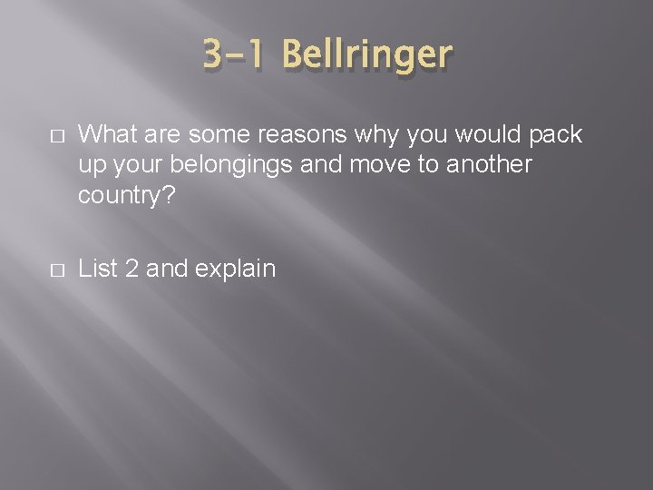 3 -1 Bellringer � What are some reasons why you would pack up your