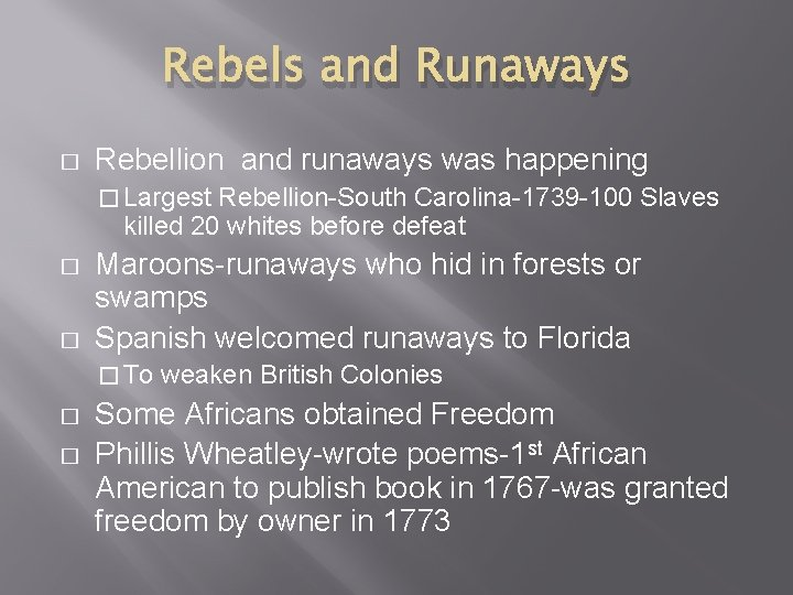 Rebels and Runaways � Rebellion and runaways was happening � Largest Rebellion-South Carolina-1739 -100