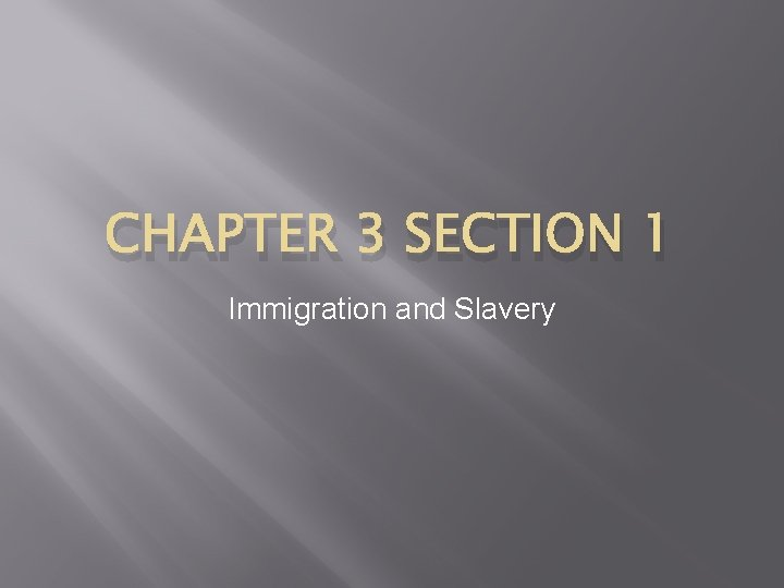 CHAPTER 3 SECTION 1 Immigration and Slavery