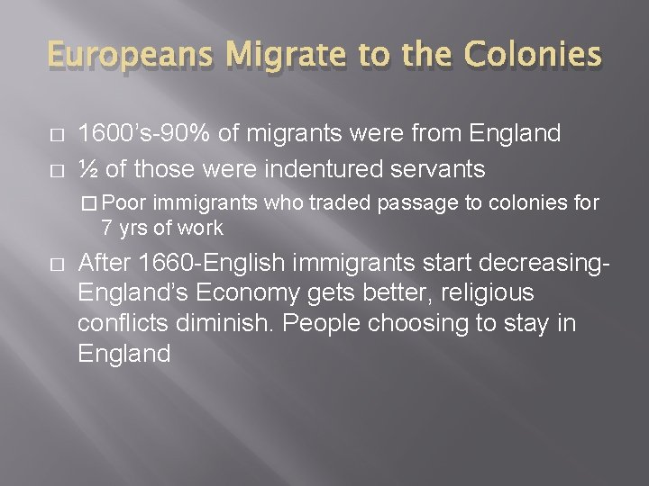 Europeans Migrate to the Colonies � � 1600's-90% of migrants were from England ½