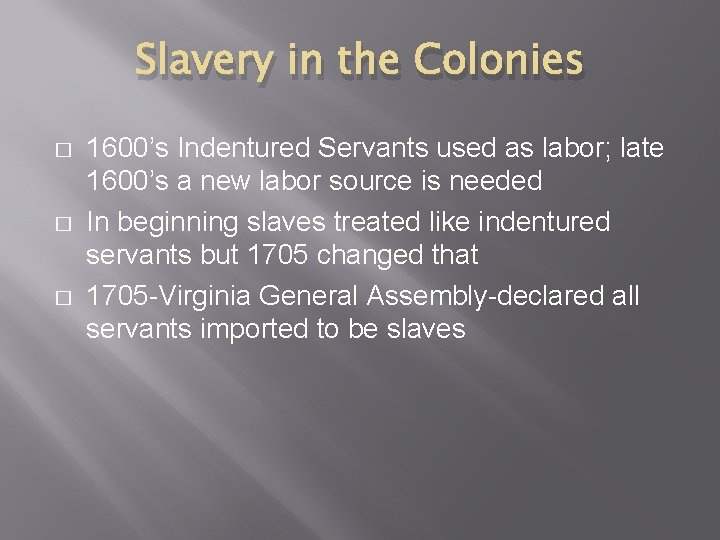 Slavery in the Colonies � � � 1600's Indentured Servants used as labor; late