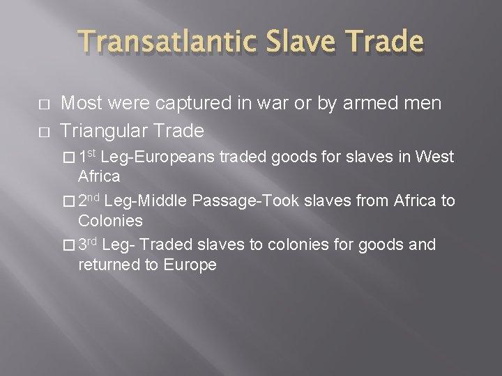 Transatlantic Slave Trade � � Most were captured in war or by armed men