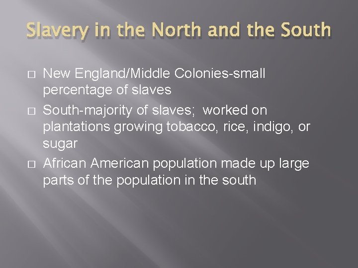 Slavery in the North and the South � � � New England/Middle Colonies-small percentage