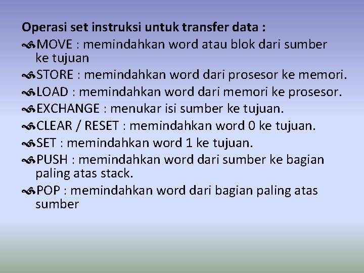 Operasi set instruksi untuk transfer data : MOVE : memindahkan word atau blok dari