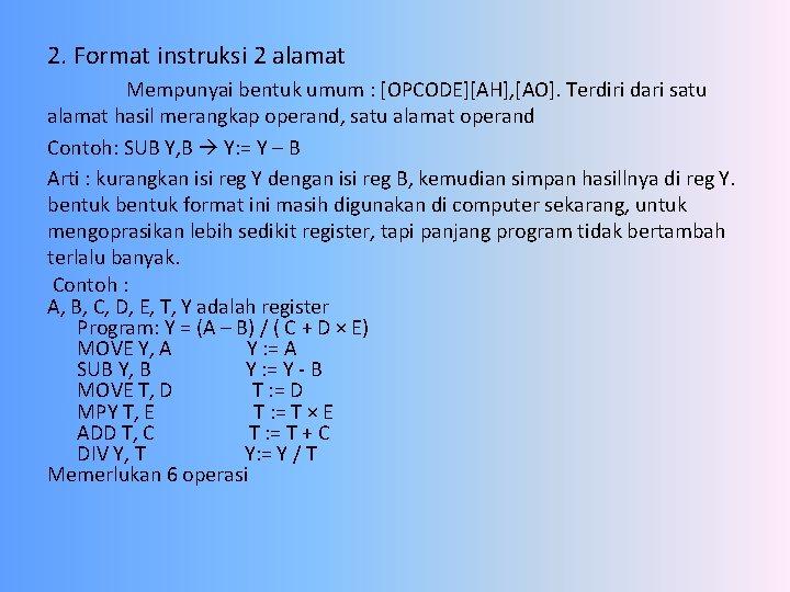 2. Format instruksi 2 alamat Mempunyai bentuk umum : [OPCODE][AH], [AO]. Terdiri dari satu