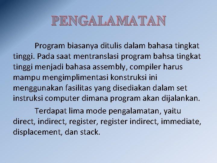 PENGALAMATAN Program biasanya ditulis dalam bahasa tingkat tinggi. Pada saat mentranslasi program bahsa tingkat