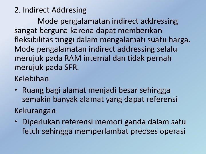 2. Indirect Addresing Mode pengalamatan indirect addressing sangat berguna karena dapat memberikan fleksibilitas tinggi