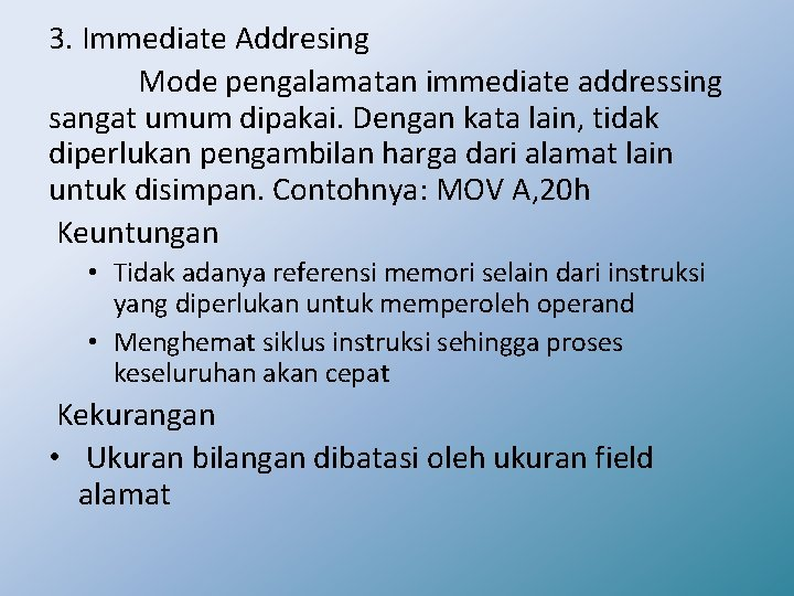 3. Immediate Addresing Mode pengalamatan immediate addressing sangat umum dipakai. Dengan kata lain, tidak
