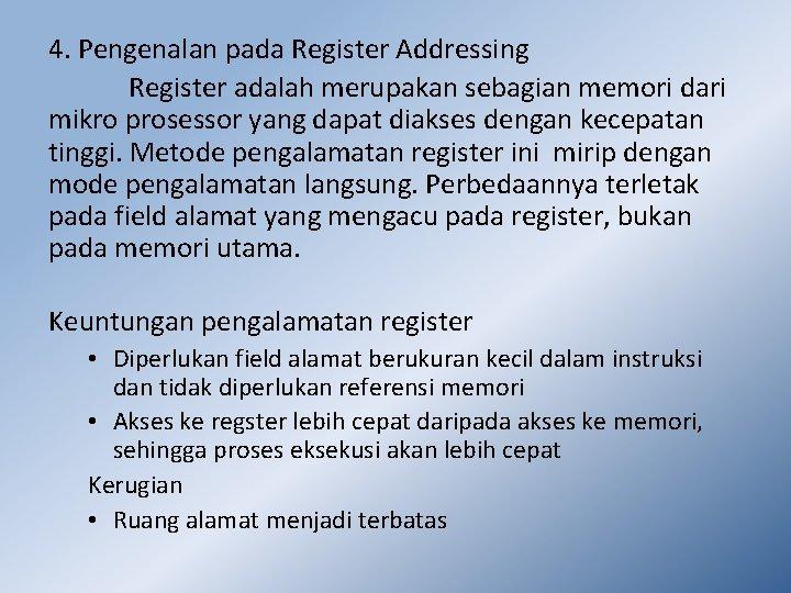 4. Pengenalan pada Register Addressing Register adalah merupakan sebagian memori dari mikro prosessor yang